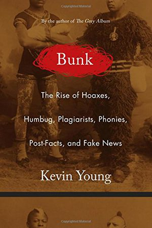 Preview thumbnail for 'Bunk: The Rise of Hoaxes, Humbug, Plagiarists, Phonies, Post-Facts, and Fake News