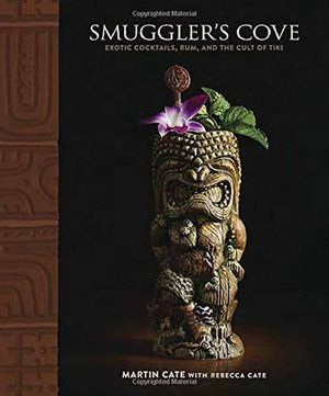 Preview thumbnail for 'Smuggler's Cove: Exotic Cocktails, Rum, and the Cult of Tiki