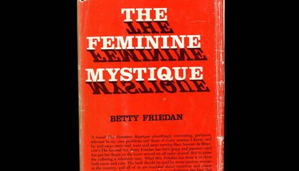 The Powerful, Complicated Legacy of Betty Friedan's 'The Feminine Mystique'