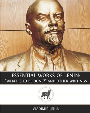 "Preview thumbnail for video 'Essential Works of Lenin: ""What Is To Be Done?"" and Other Writings"