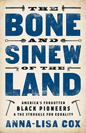 Preview thumbnail for 'The Bone and Sinew of the Land: America's Forgotten Black Pioneers and the Struggle for Equality