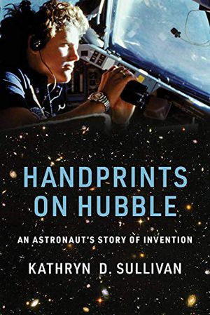 Preview thumbnail for 'Handprints on Hubble: An Astronaut's Story of Invention (Lemelson Center Studies in Invention and Innovation series)