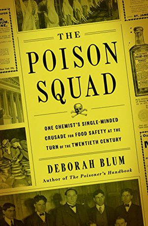 Preview thumbnail for 'The Poison Squad: One Chemist's Single-Minded Crusade for Food Safety at the Turn of the Twentieth Century