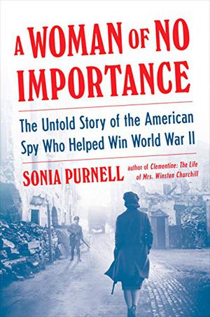 Preview thumbnail for 'A Woman of No Importance: The Untold Story of the American Spy Who Helped Win World War II