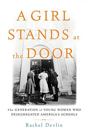 Preview thumbnail for 'A Girl Stands at the Door: The Generation of Young Women Who Desegregated America's Schools