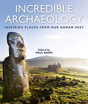 Preview thumbnail for 'Incredible Archaeology: Inspiring Places from Our Human Past