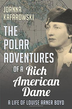 Preview thumbnail for 'The Polar Adventures of a Rich American Dame: A Life of Louise Arner Boyd