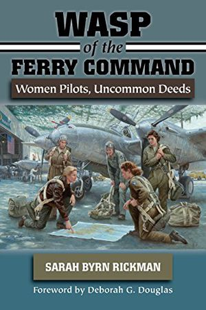 Preview thumbnail for video 'WASP of the Ferry Command: Women Pilots, Uncommon Deeds