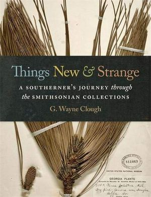 Preview thumbnail for 'Things New and Strange: A Southerner's Journey through the Smithsonian Collections