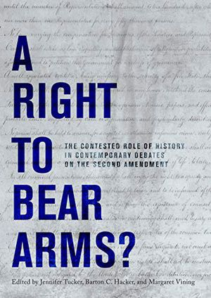 A Right to Bear Arms?: The Contested Role of History in Contemporary Debates on the Second Amendment photo