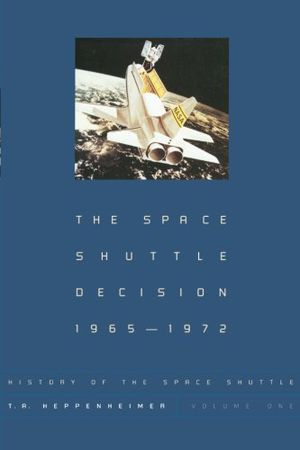 Space Shuttle Decision, 1965-1972 (History of the Space Shuttle, Volume 1) photo