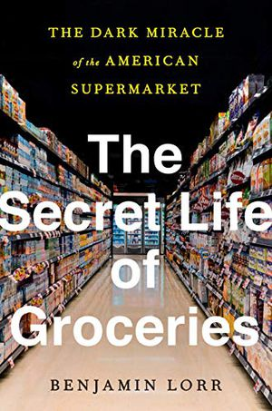 Preview thumbnail for 'The Secret Life of Groceries: The Dark Miracle of the American Supermarket
