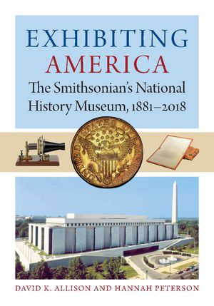 Exhibiting America: The Smithsonian's National History Museum, 1881-2018 photo