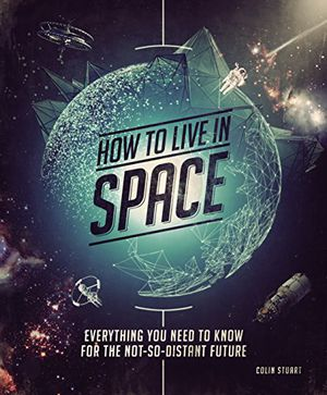 Preview thumbnail for 'How to Live in Space: Everything You Need to Know for the Not-So-Distant Future