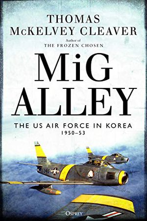 Preview thumbnail for 'MiG Alley: The US Air Force in Korea, 1950–53