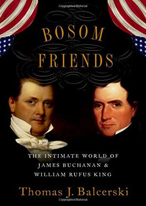 Preview thumbnail for 'Bosom Friends: The Intimate World of James Buchanan and William Rufus King