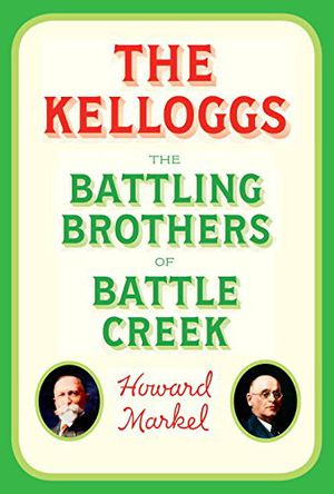 Preview thumbnail for 'The Kelloggs: The Battling Brothers of Battle Creek