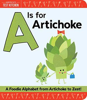 Preview thumbnail for 'A Is for Artichoke: A Foodie Alphabet from Artichoke to Zest