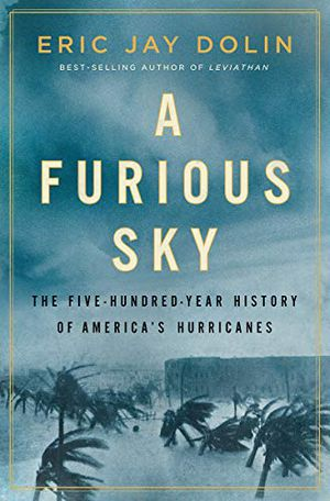 Preview thumbnail for 'A Furious Sky: The Five-Hundred-Year History of America's Hurricanes