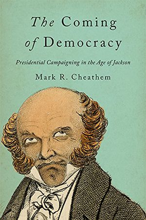 Preview thumbnail for 'The Coming of Democracy: Presidential Campaigning in the Age of Jackson
