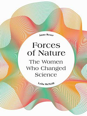 Preview thumbnail for 'Forces of Nature: The Women who Changed Science