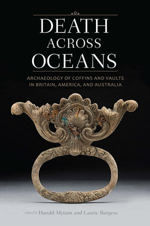 Death Across Oceans: Archaeology of Coffins and Vaults in Britain, America, and Australia photo