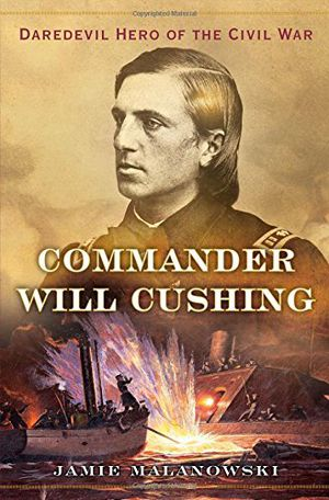 Preview thumbnail for video 'Commander Will Cushing: Daredevil Hero of the Civil War