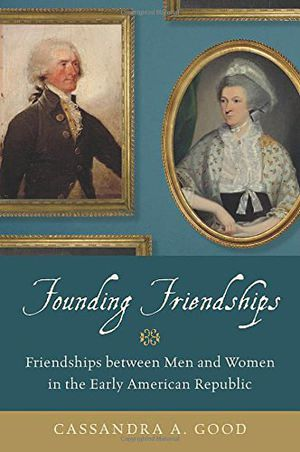 Preview thumbnail for video 'Founding Friendships: Friendships between Men and Women in the Early American Republic
