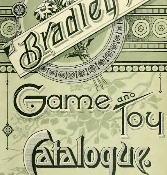 The magazine every kid awaited eagerly, Bradley's Game and Toy Catalogue. 1889-1900.