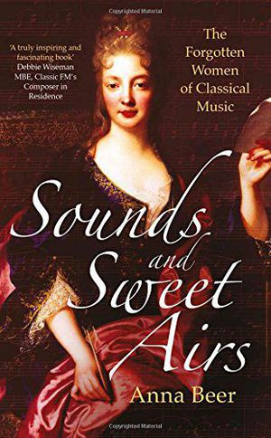 Preview thumbnail for video 'Sounds and Sweet Airs: The Forgotten Women of Classical Music
