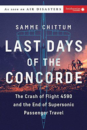 Preview thumbnail for 'Last Days of the Concorde: The Crash of Flight 4590 and the End of Supersonic Passenger Travel (Air Disasters)