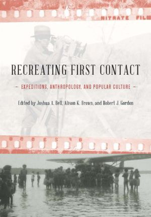 Recreating First Contact: Expeditions, Anthropology, and Popular Culture photo