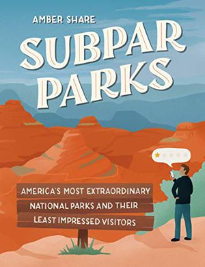 Preview thumbnail for 'Subpar Parks: America's Most Extraordinary National Parks and Their Least Impressed Visitors