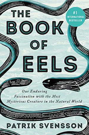 Preview thumbnail for 'The Book of Eels: Our Enduring Fascination with the Most Mysterious Creature in the Natural World