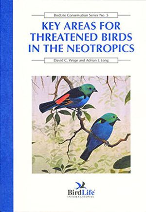 Key Areas for Threatened Birds in the Neotropics (BirdLife Conservation Series) photo