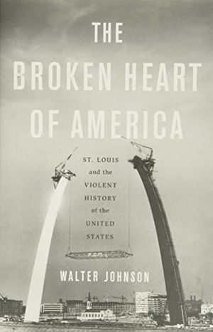 Preview thumbnail for 'The Broken Heart of America: St. Louis and the Violent History of the United States