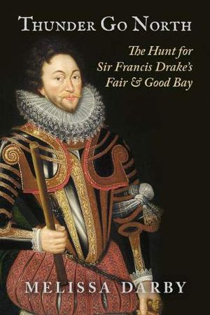 Preview thumbnail for 'Thunder Go North: The Hunt for Sir Francis Drake's Fair and Good Bay