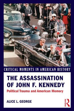 Preview thumbnail for 'The Assassination of John F. Kennedy: Political Trauma and American Memory (Critical Moments in American History)