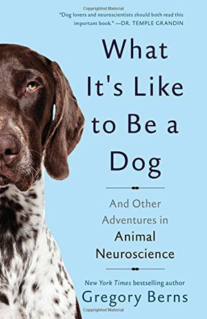 Preview thumbnail for 'What It's Like to Be a Dog: And Other Adventures in Animal Neuroscience