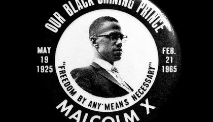 Why Malcolm X Still Speaks Truth to Power