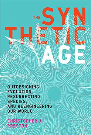 Preview thumbnail for 'The Synthetic Age: Outdesigning Evolution, Resurrecting Species, and Reengineering Our World (The MIT Press)