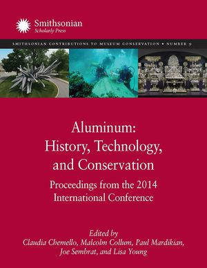 Aluminum: History, Technology and Conservation, Proceedings from the 2014 International Conference photo