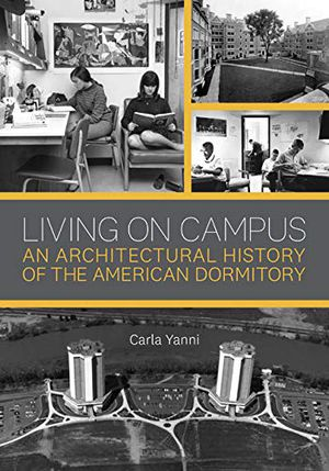 Preview thumbnail for 'Living on Campus: An Architectural History of the American Dormitory