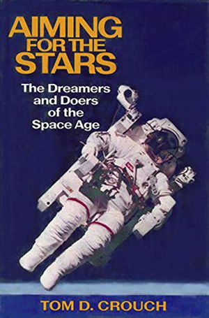 Aiming for the Stars: The Dreamers and Doers of the Space Age photo