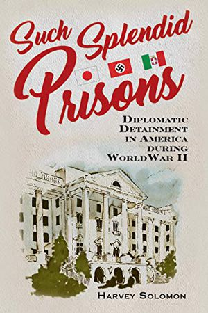 Preview thumbnail for 'Such Splendid Prisons: Diplomatic Detainment in America during World War II