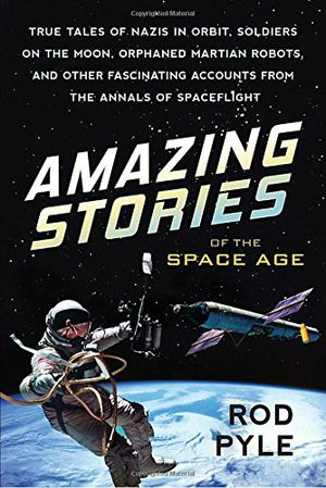Preview thumbnail for video 'Amazing Stories of the Space Age: True Tales of Nazis in Orbit, Soldiers on the Moon, Orphaned Martian Robots, and Other Fascinating Accounts from the Annals of Spaceflight