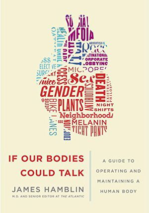 Preview thumbnail for video 'If Our Bodies Could Talk: A Guide to Operating and Maintaining a Human Body