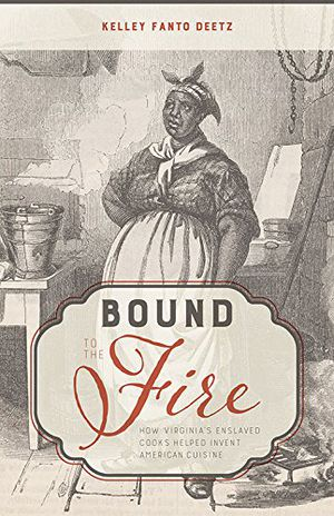 Preview thumbnail for 'Bound to the Fire: How Virginia's Enslaved Cooks Helped Invent American Cuisine