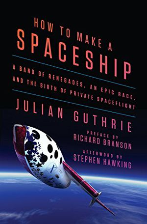 Preview thumbnail for video 'How to Make a Spaceship: A Band of Renegades, an Epic Race, and the Birth of Private Spaceflight
