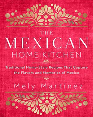 Preview thumbnail for 'The Mexican Home Kitchen: Traditional Home-Style Recipes That Capture the Flavors and Memories of Mexico